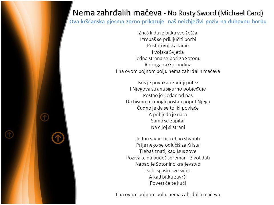 Nema zahrđalih mačeva - No Rusty Sword (Michael Card) Ova kršćanska pjesma zorno prikazuje naš neizbježivi poziv na duhovnu borbu
