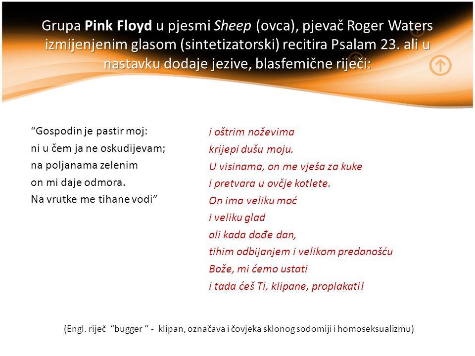 Grupa Pink Floyd u pjesmi Sheep (ovca), pjevač Roger Waters izmijenjenim glasom (sintetizatorski) recitira Psalam 23. ali u nastavku dodaje jezive, blasfemične riječi: