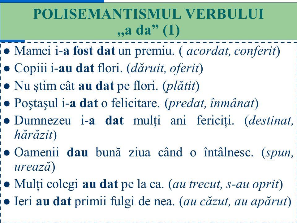 POLISEMANTISMUL VERBULUI ,,a da (1)