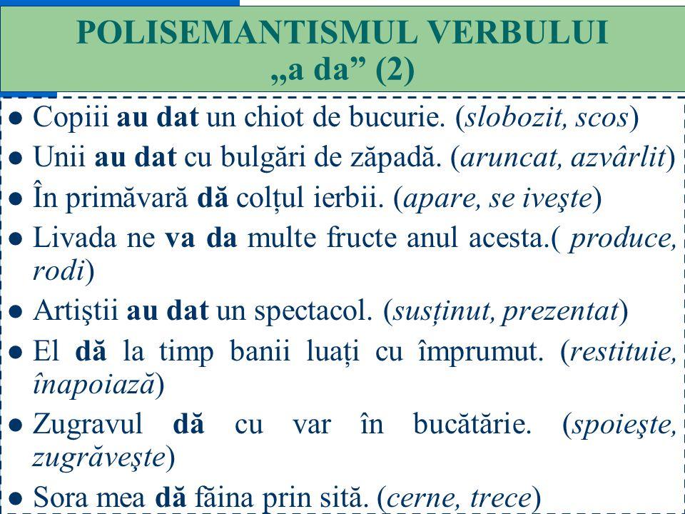 POLISEMANTISMUL VERBULUI ,,a da (2)