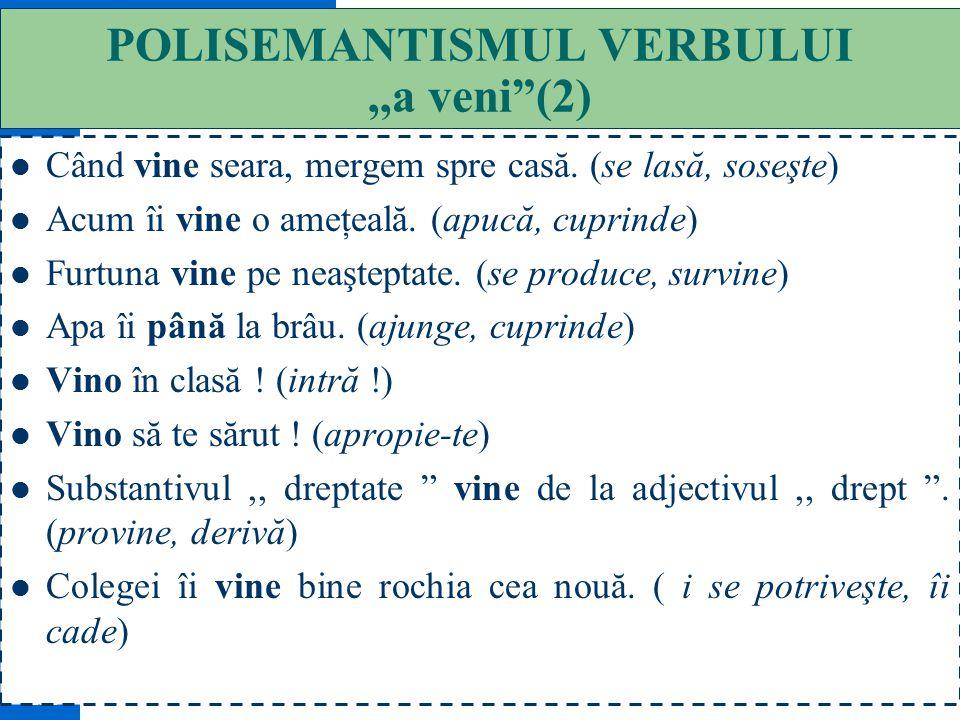 POLISEMANTISMUL VERBULUI ,,a veni (2)