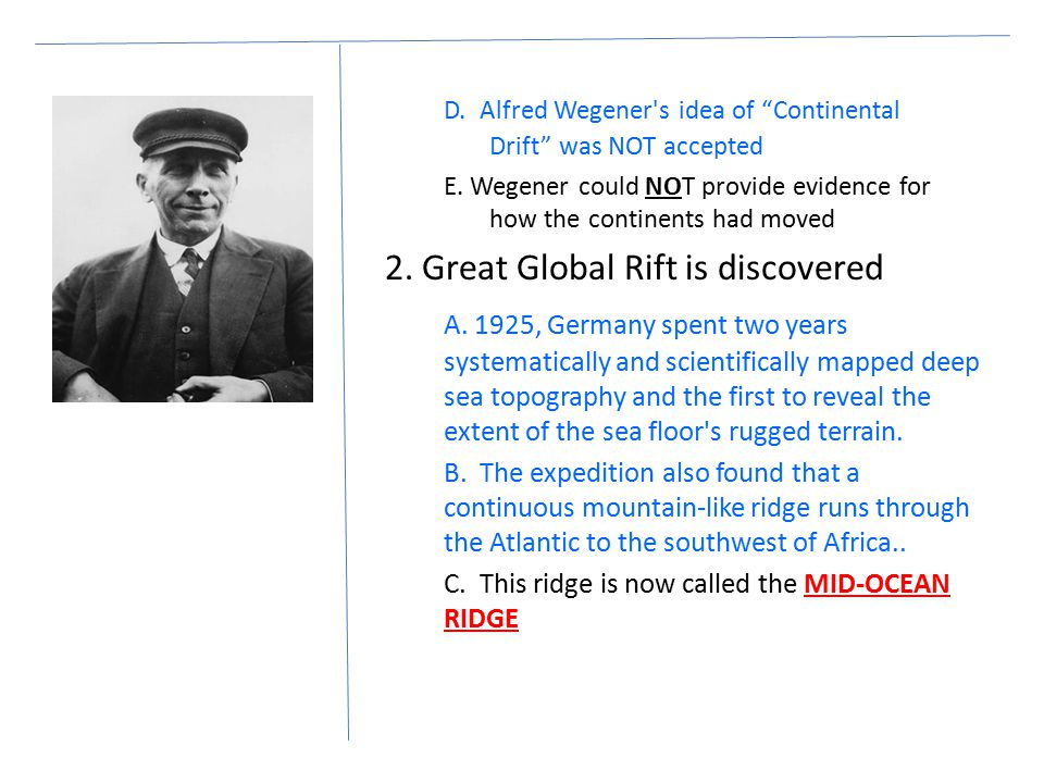 D. Alfred Wegener s idea of Continental Drift was NOT accepted