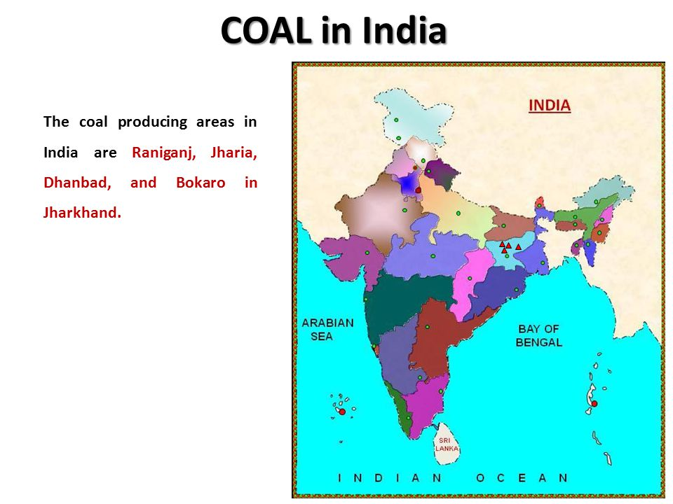 COAL in India The coal producing areas in India are Raniganj, Jharia, Dhanbad, and Bokaro in Jharkhand.