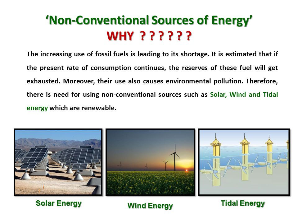 'Non-Conventional Sources of Energy' WHY