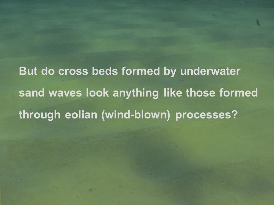But do cross beds formed by underwater sand waves look anything like those formed through eolian (wind-blown) processes