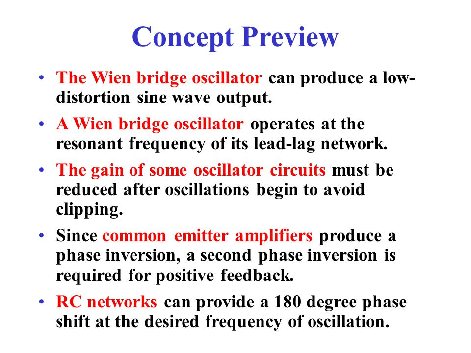 Concept Preview The Wien bridge oscillator can produce a low-distortion sine wave output.