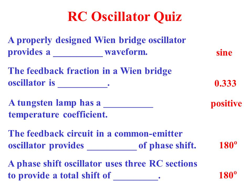 RC Oscillator Quiz A properly designed Wien bridge oscillator provides a __________ waveform. sine.