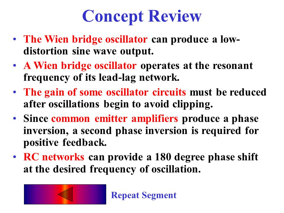 Concept Review The Wien bridge oscillator can produce a low-distortion sine wave output.