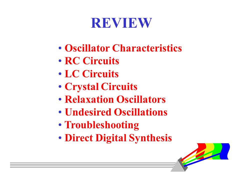 REVIEW Oscillator Characteristics RC Circuits LC Circuits