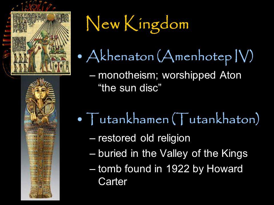 New Kingdom Akhenaton (Amenhotep IV) Tutankhamen (Tutankhaton)