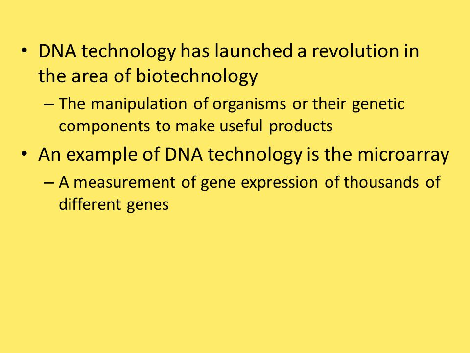 DNA technology has launched a revolution in the area of biotechnology