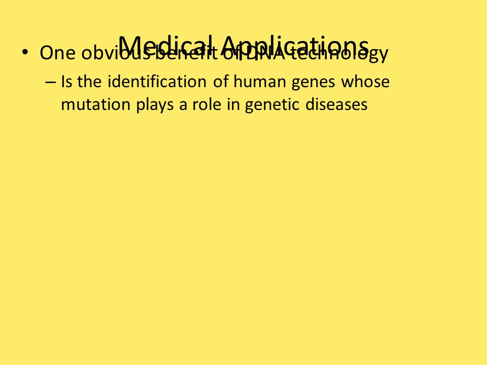 Medical Applications One obvious benefit of DNA technology