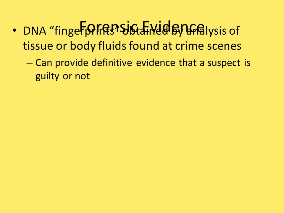 Forensic Evidence DNA fingerprints obtained by analysis of tissue or body fluids found at crime scenes.