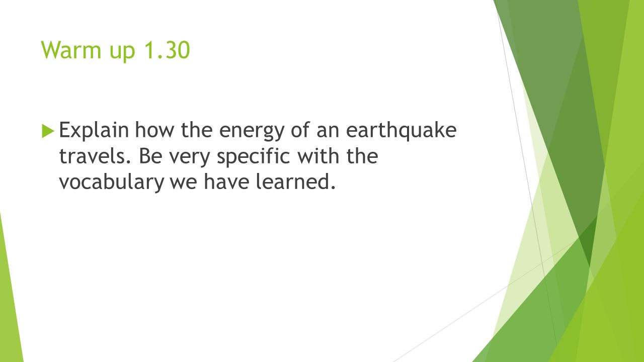 Warm up 1.30 Explain how the energy of an earthquake travels.
