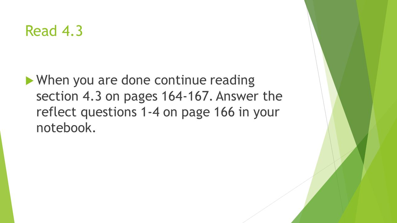 Read 4.3 When you are done continue reading section 4.3 on pages 164-167.