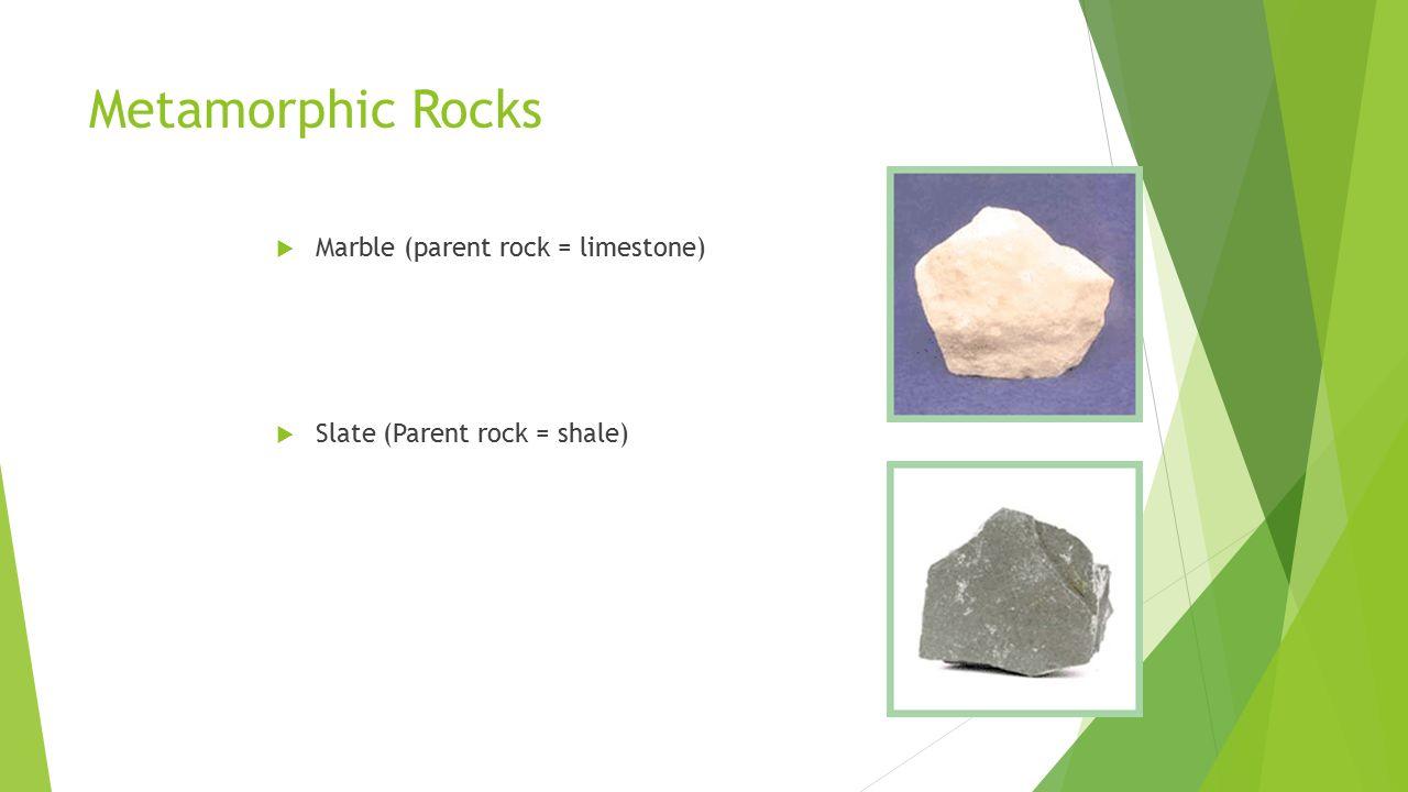 Metamorphic Rocks Marble (parent rock = limestone)