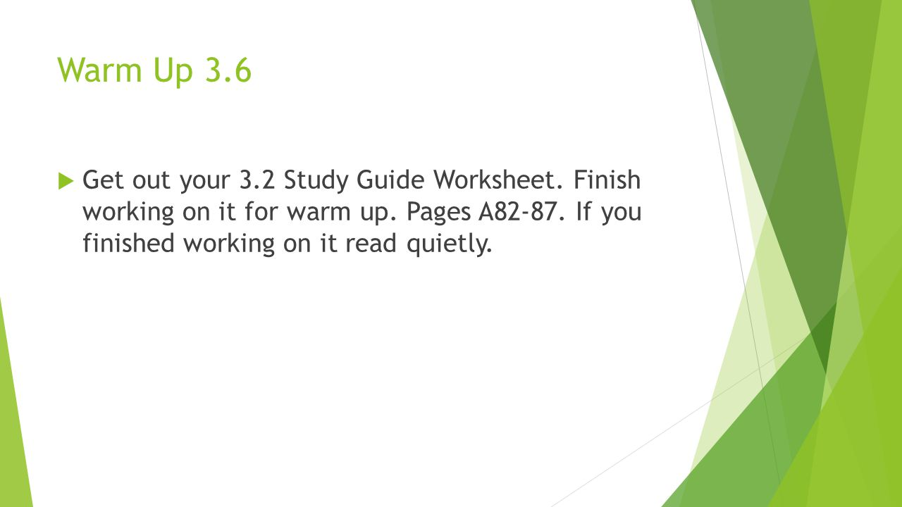 Warm Up 3.6 Get out your 3.2 Study Guide Worksheet.