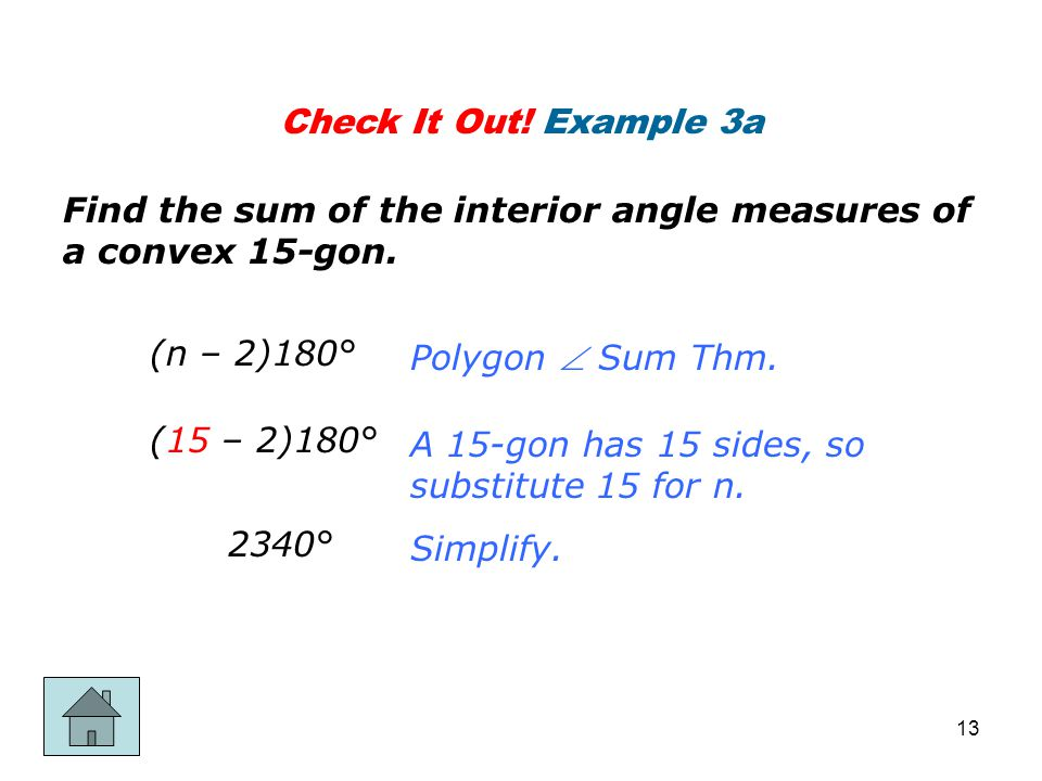 Check It Out! Example 3a Find the sum of the interior angle measures of a convex 15-gon. (n – 2)180°