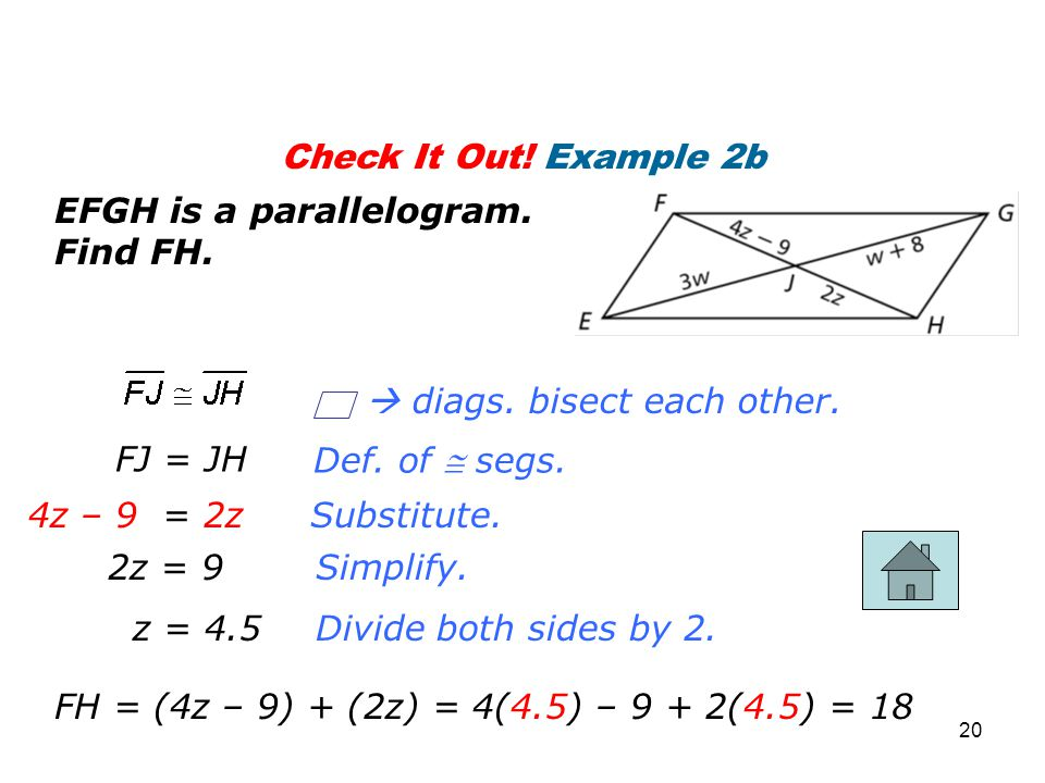 Check It Out! Example 2b EFGH is a parallelogram. Find FH.  diags. bisect each other. FJ = JH. Def. of  segs.