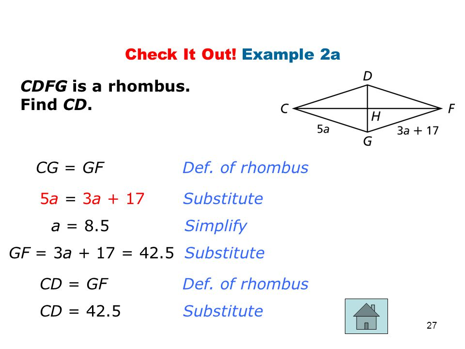 Check It Out! Example 2a CDFG is a rhombus. Find CD. CG = GF. Def. of rhombus. 5a = 3a + 17. Substitute.