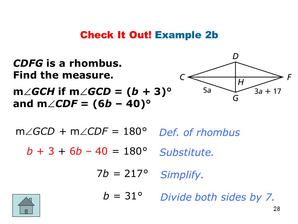 Check It Out! Example 2b CDFG is a rhombus. Find the measure. mGCH if mGCD = (b + 3)° and mCDF = (6b – 40)°
