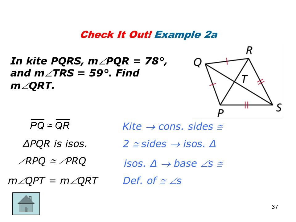 Check It Out! Example 2a In kite PQRS, mPQR = 78°, and mTRS = 59°. Find mQRT. Kite  cons. sides 