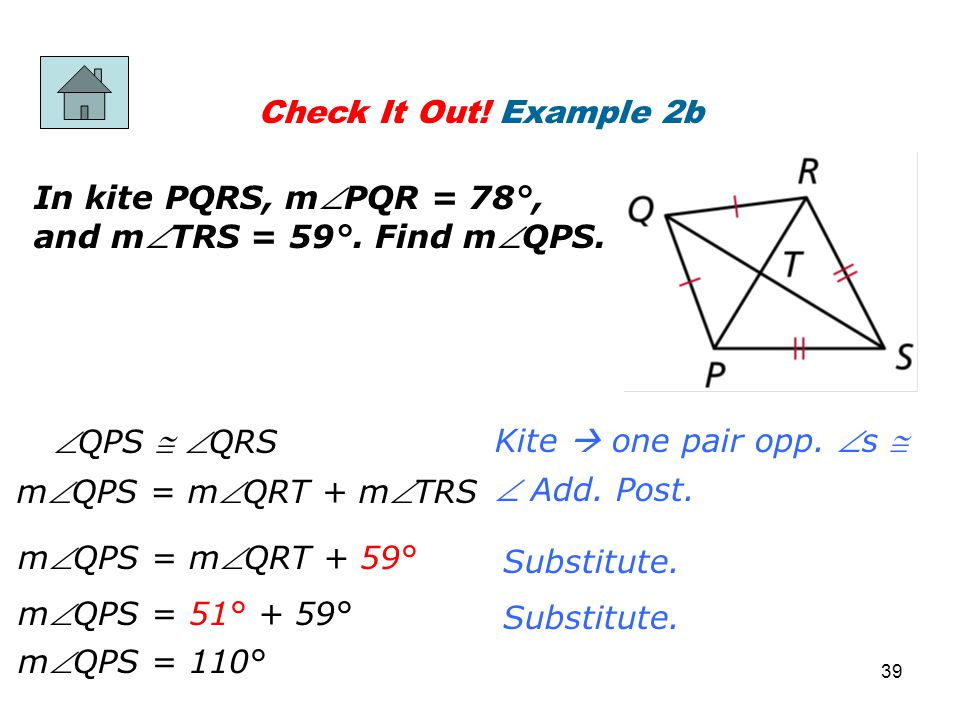 Check It Out! Example 2b In kite PQRS, mPQR = 78°, and mTRS = 59°. Find mQPS. QPS  QRS. Kite  one pair opp. s 