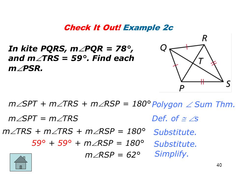 Check It Out! Example 2c In kite PQRS, mPQR = 78°, and mTRS = 59°. Find each mPSR. mSPT + mTRS + mRSP = 180°