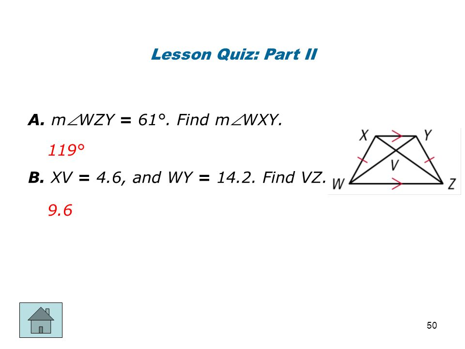 Lesson Quiz: Part II A. mWZY = 61°. Find mWXY. B. XV = 4.6, and WY = 14.2. Find VZ. 119° 9.6