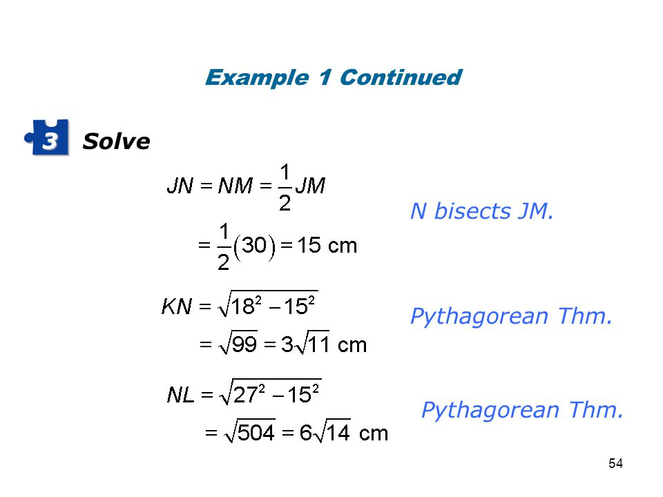Example 1 Continued Solve 3 N bisects JM. Pythagorean Thm. Pythagorean Thm.