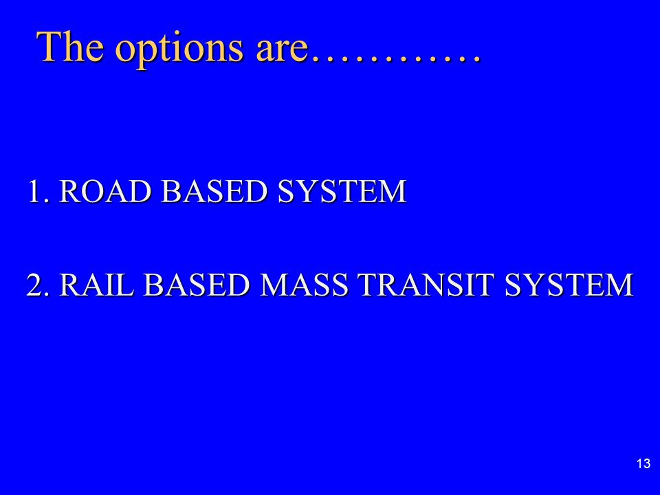 The options are………… 1. ROAD BASED SYSTEM