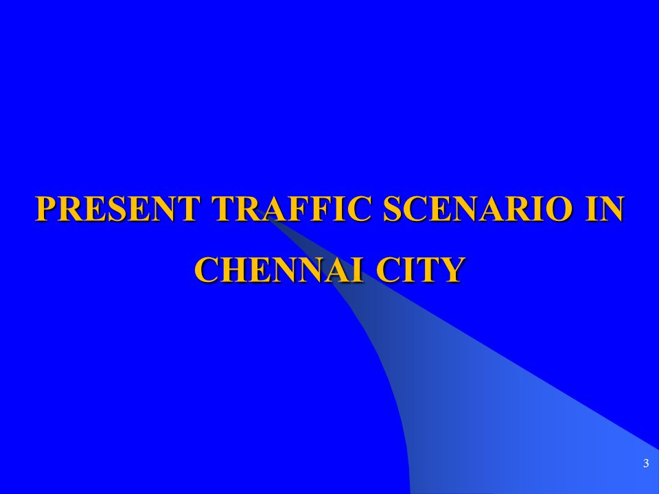 PRESENT TRAFFIC SCENARIO IN CHENNAI CITY