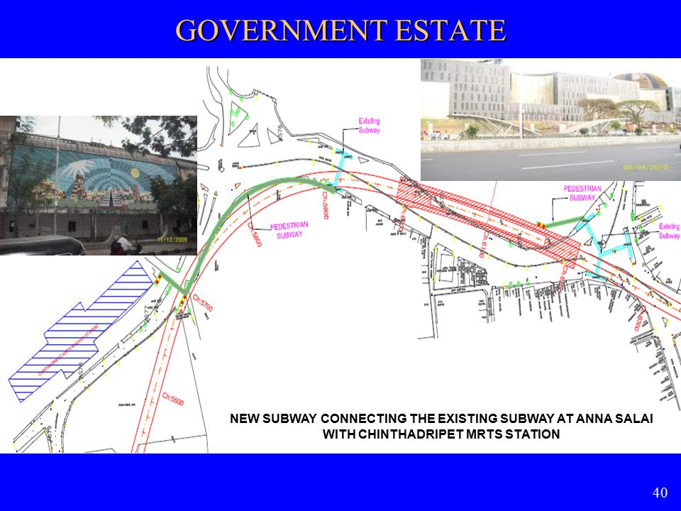 GOVERNMENT ESTATE NEW SUBWAY CONNECTING THE EXISTING SUBWAY AT ANNA SALAI WITH CHINTHADRIPET MRTS STATION.