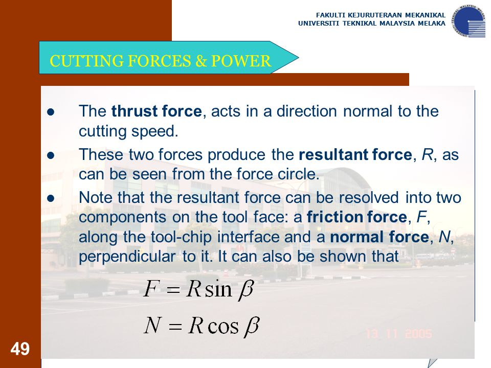 The thrust force, acts in a direction normal to the cutting speed.