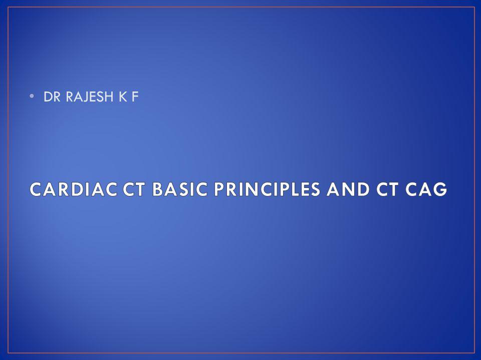 CARDIAC CT BASIC PRINCIPLES AND CT CAG