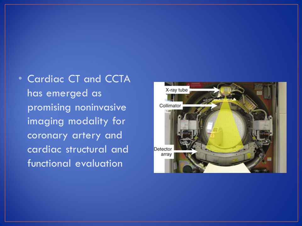 Cardiac CT and CCTA has emerged as promising noninvasive imaging modality for coronary artery and cardiac structural and functional evaluation