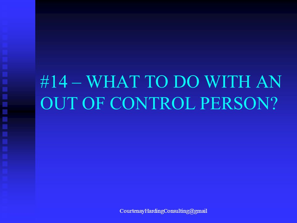 #14 – WHAT TO DO WITH AN OUT OF CONTROL PERSON