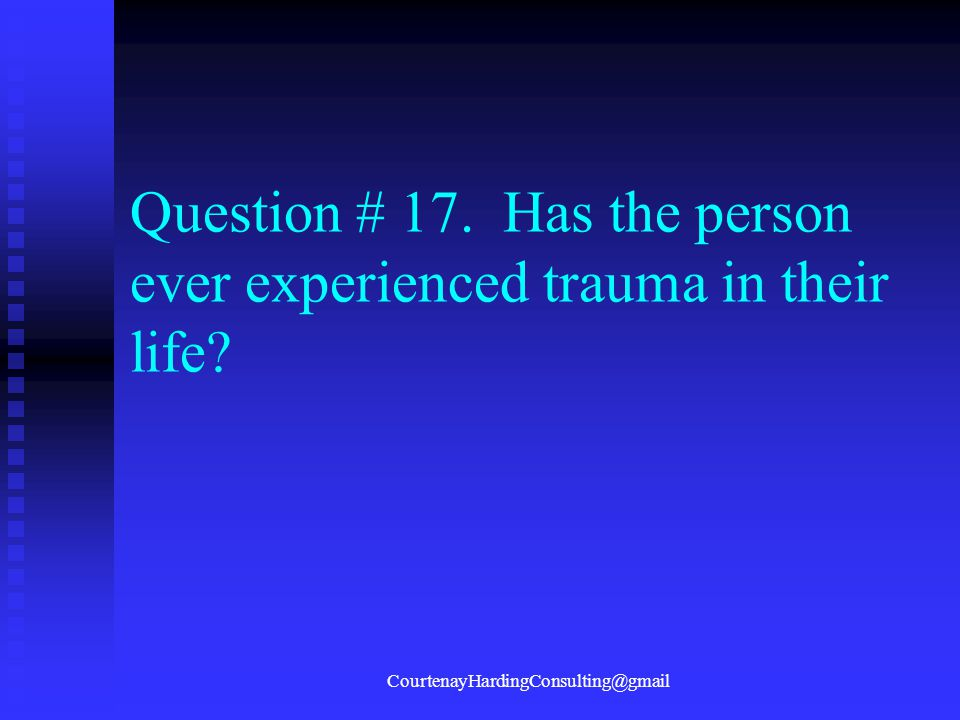 Question # 17. Has the person ever experienced trauma in their life