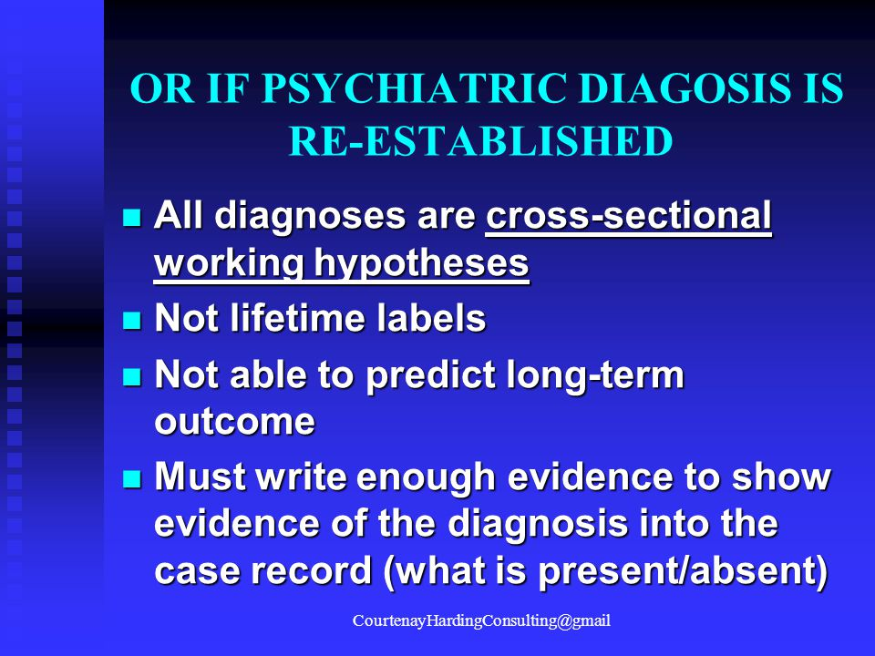 OR IF PSYCHIATRIC DIAGOSIS IS RE-ESTABLISHED