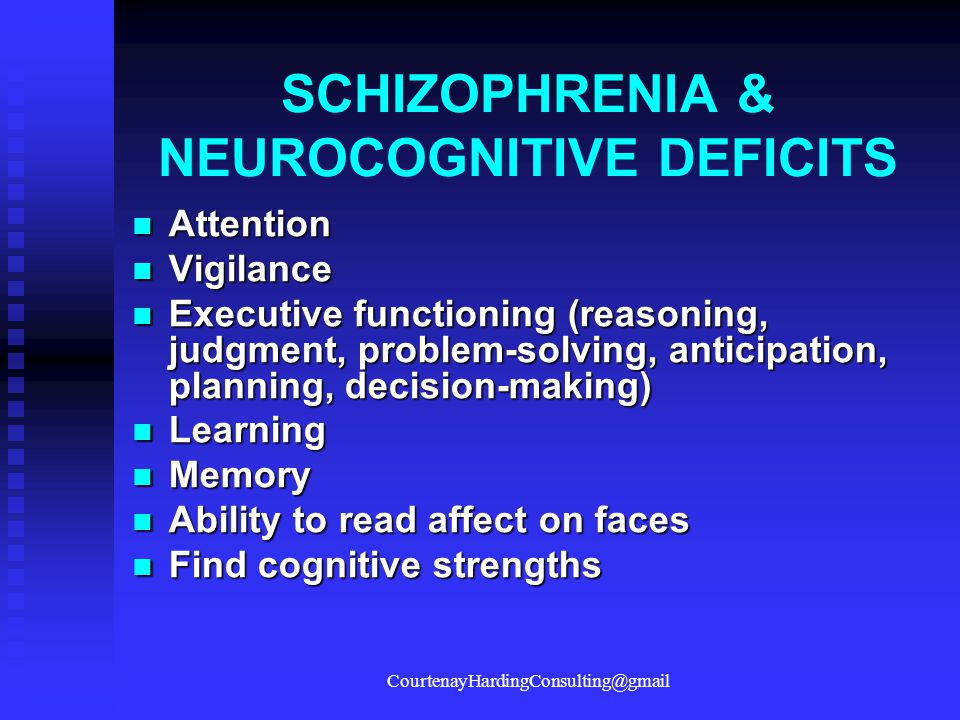 SCHIZOPHRENIA & NEUROCOGNITIVE DEFICITS