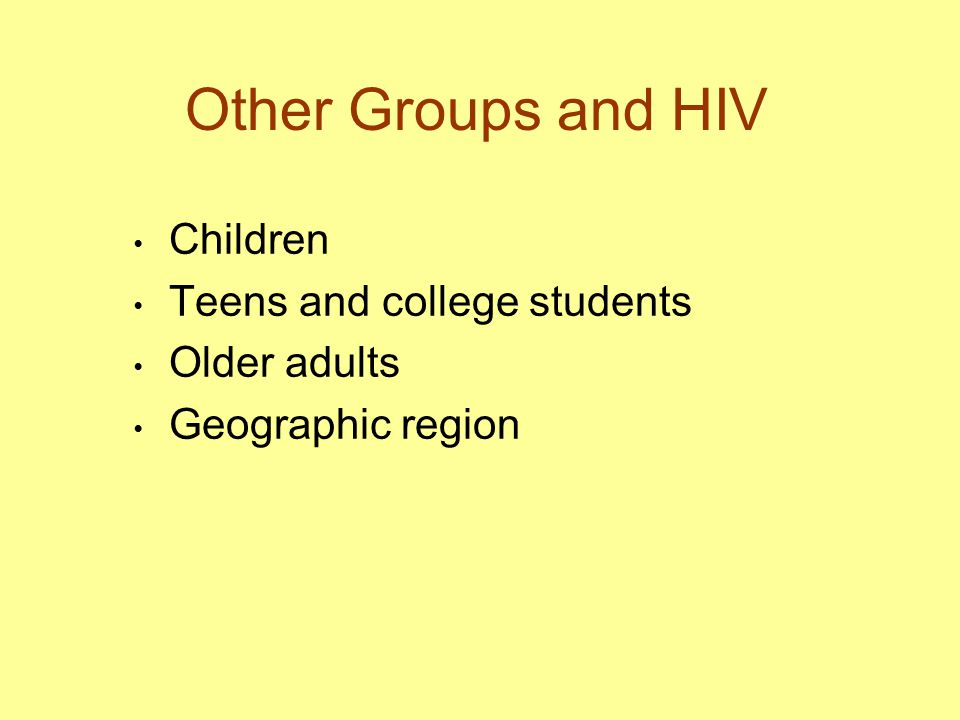 Other Groups and HIV Children Teens and college students Older adults