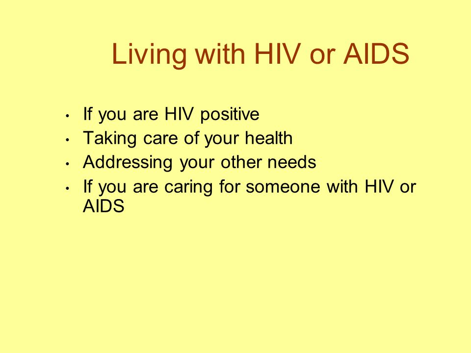 Living with HIV or AIDS If you are HIV positive