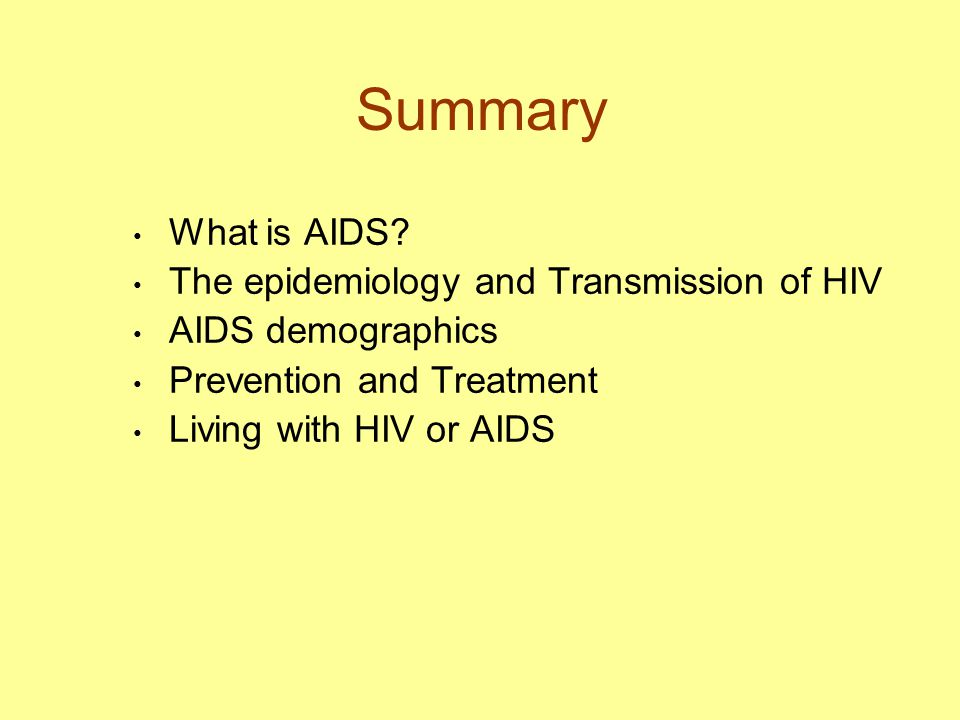 Summary What is AIDS The epidemiology and Transmission of HIV