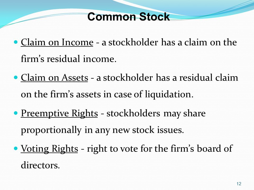 Common Stock Claim on Income - a stockholder has a claim on the firm's residual income.