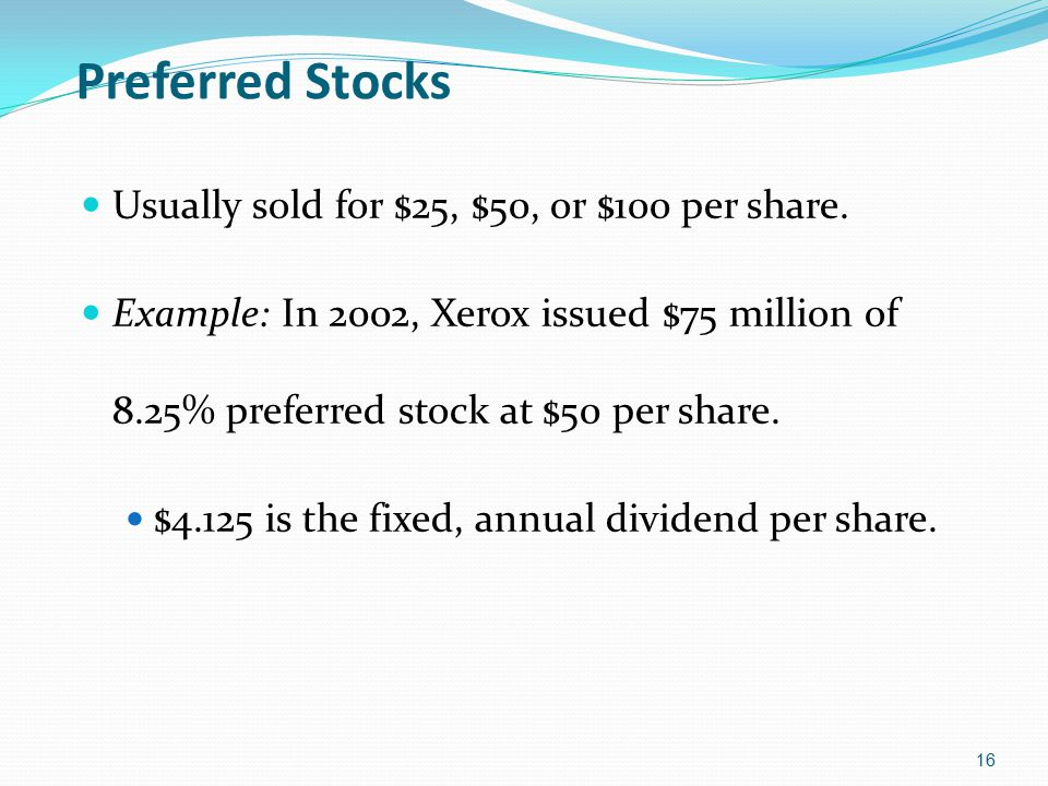 Preferred Stocks Usually sold for $25, $50, or $100 per share.