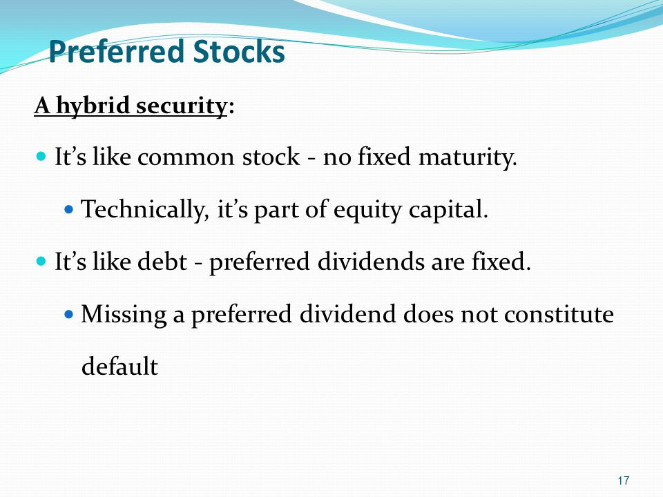 Preferred Stocks It's like common stock - no fixed maturity.