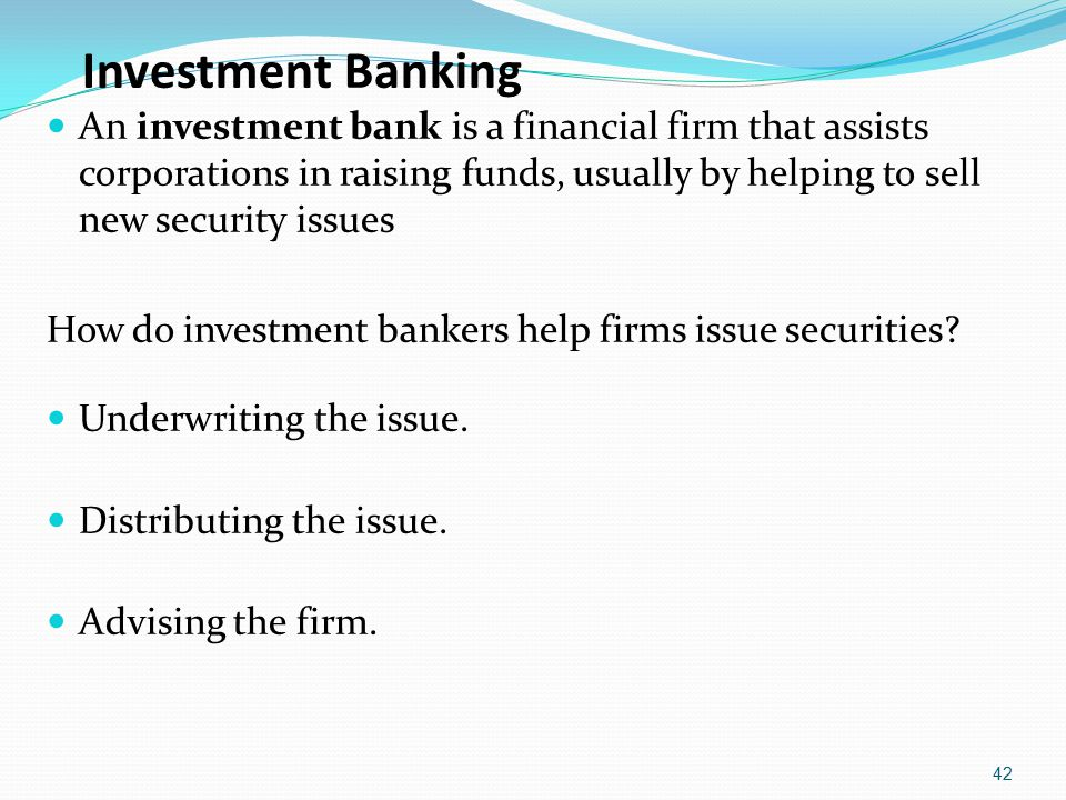 Investment Banking An investment bank is a financial firm that assists corporations in raising funds, usually by helping to sell new security issues.