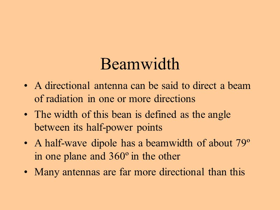 Beamwidth A directional antenna can be said to direct a beam of radiation in one or more directions.
