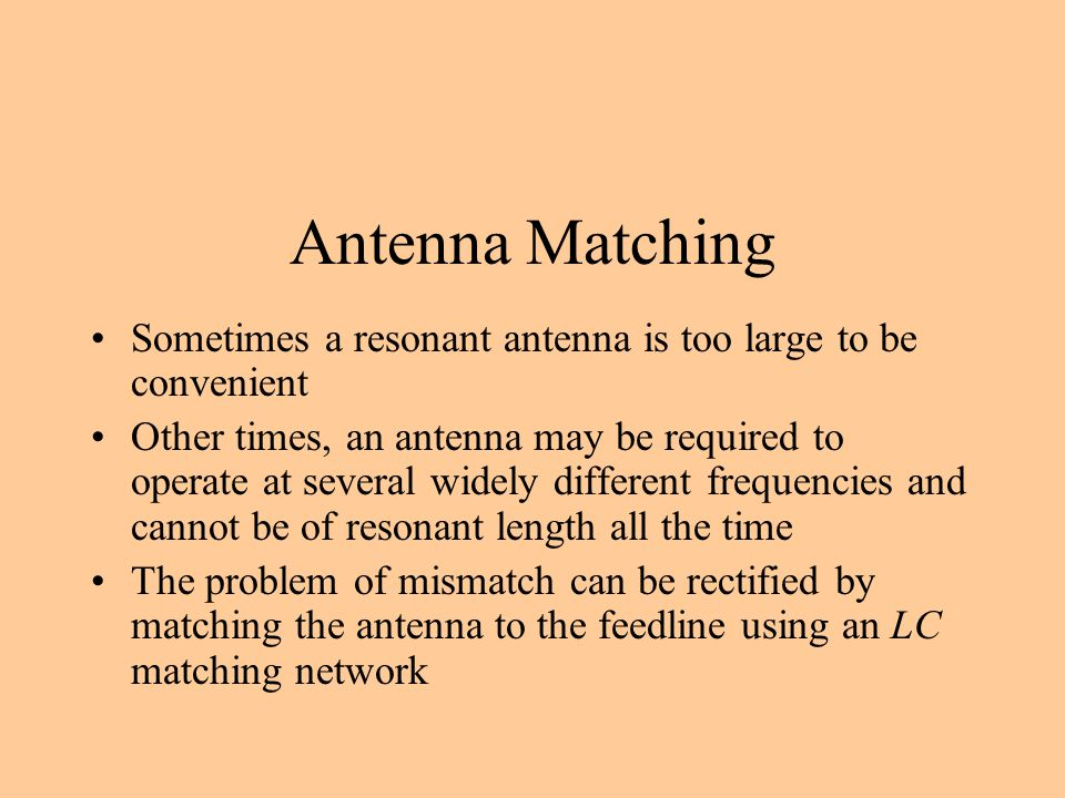 Antenna Matching Sometimes a resonant antenna is too large to be convenient.