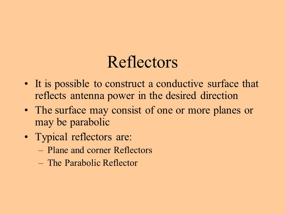 Reflectors It is possible to construct a conductive surface that reflects antenna power in the desired direction.